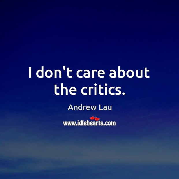 I don't care about the critics. Image