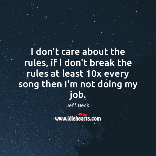 I don't care about the rules, if I don't break the rules Image
