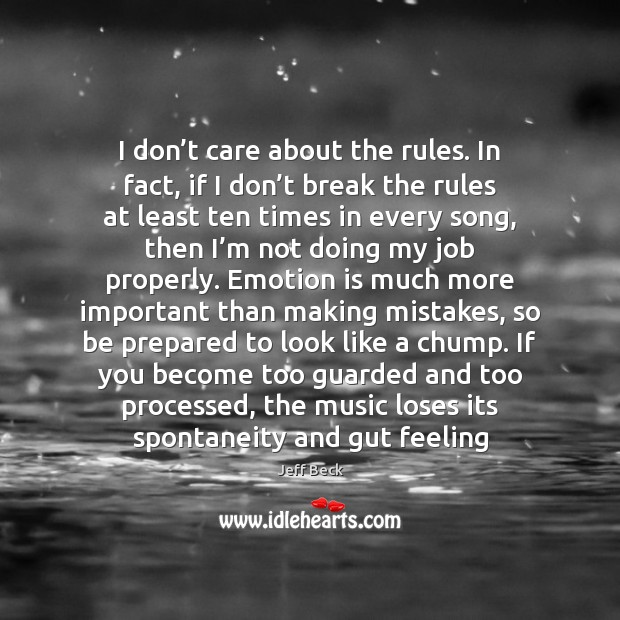 I don't care about the rules. In fact, if I don' I Don't Care Quotes Image