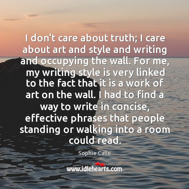 I don't care about truth; I care about art and style and Image