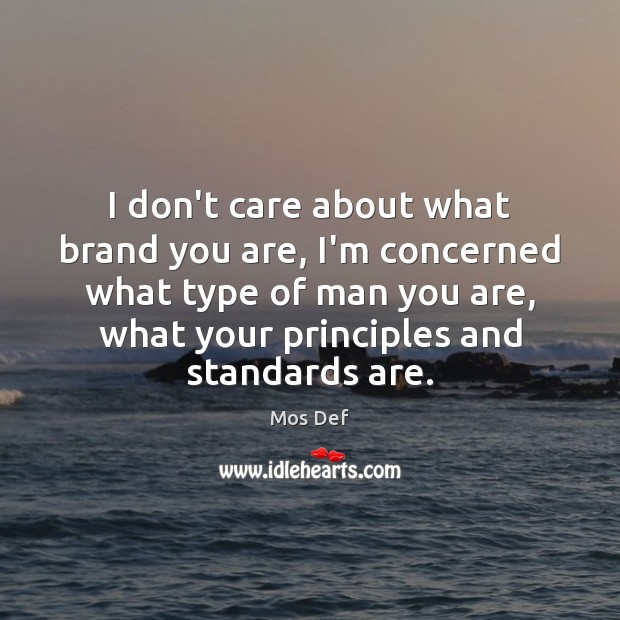 I don't care about what brand you are, I'm concerned what type Mos Def Picture Quote