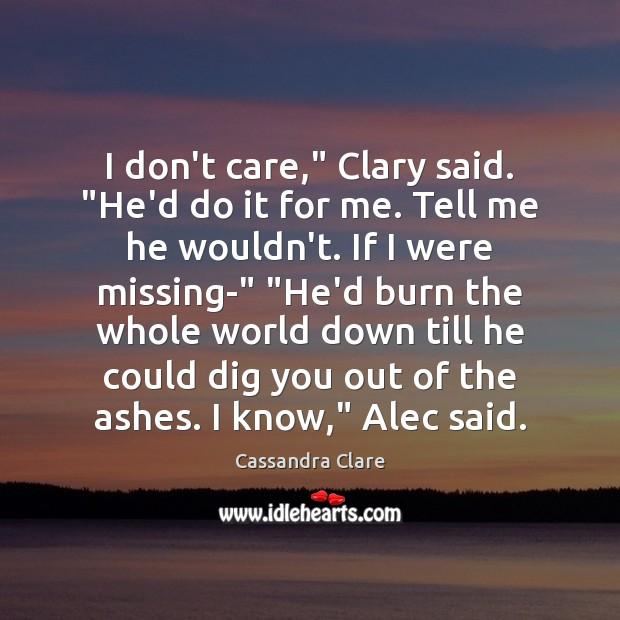 """I don't care,"""" Clary said. """"He'd do it for me. Tell me Image"""