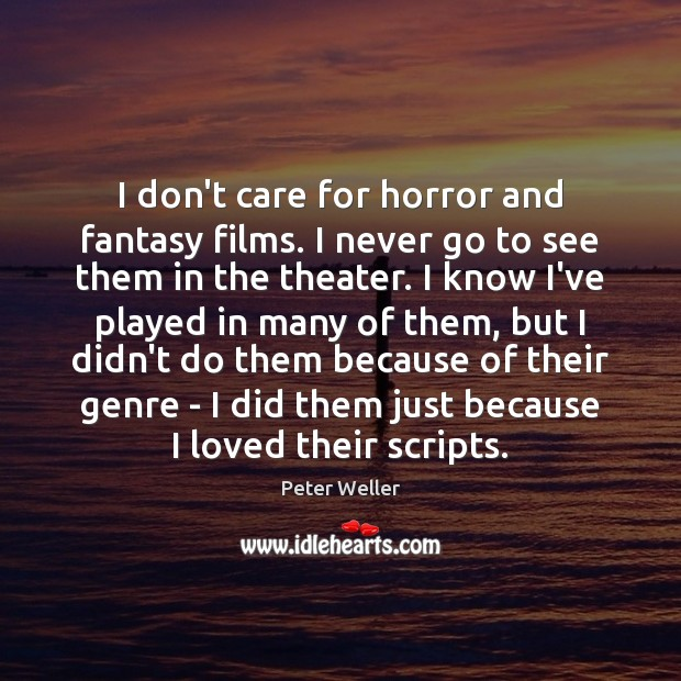 I don't care for horror and fantasy films. I never go to I Don't Care Quotes Image