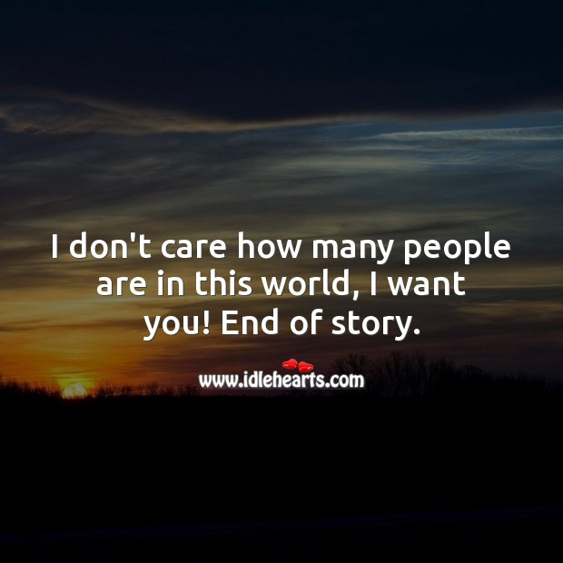 I don't care how many people are in this world, I want you! I Don't Care Quotes Image