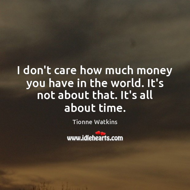 I don't care how much money you have in the world. It's I Don't Care Quotes Image