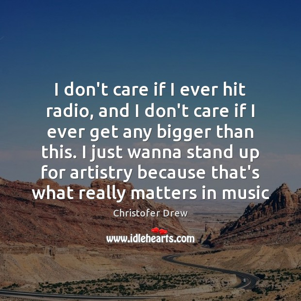 I don't care if I ever hit radio, and I don't care I Don't Care Quotes Image