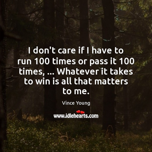 I don't care if I have to run 100 times or pass it 100 I Don't Care Quotes Image