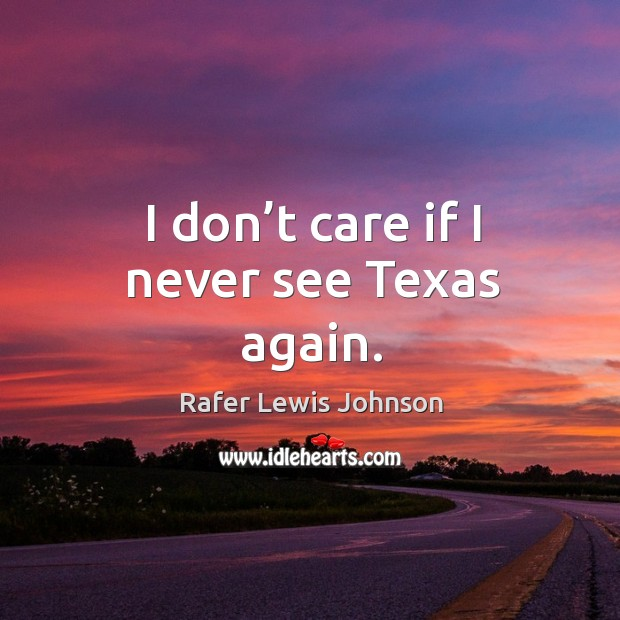 Image, I don't care if I never see texas again.