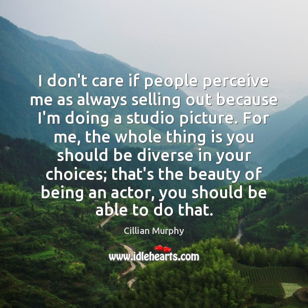 I don't care if people perceive me as always selling out because I Don't Care Quotes Image