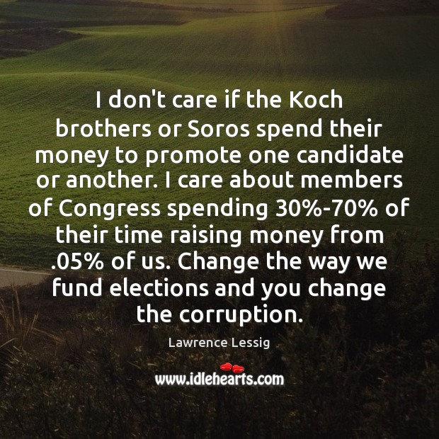 I don't care if the Koch brothers or Soros spend their money Image