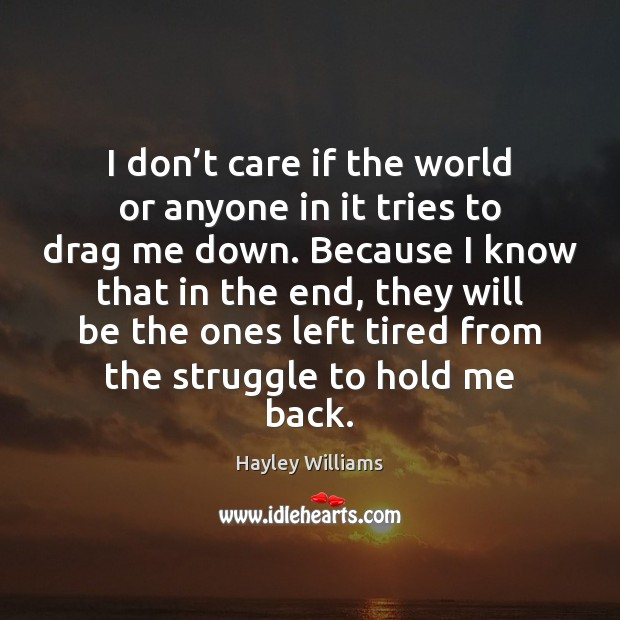 I don't care if the world or anyone in it tries Hayley Williams Picture Quote