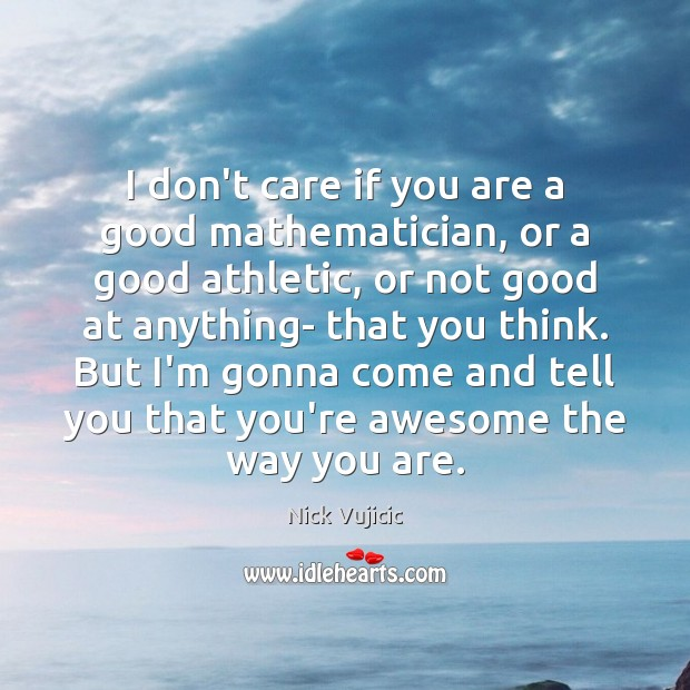I don't care if you are a good mathematician, or a good I Don't Care Quotes Image