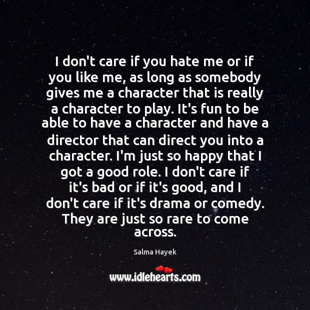 I don\'t care if you hate me or if you like me,