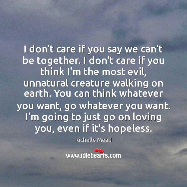Image, I don't care if you say we can't be together. I don't