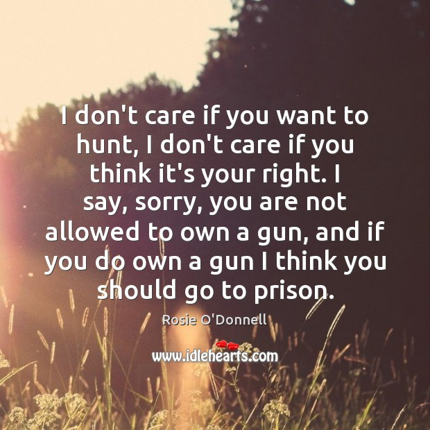 Image, I don't care if you want to hunt, I don't care if