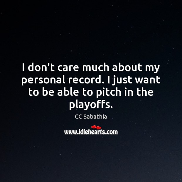I don't care much about my personal record. I just want to I Don't Care Quotes Image