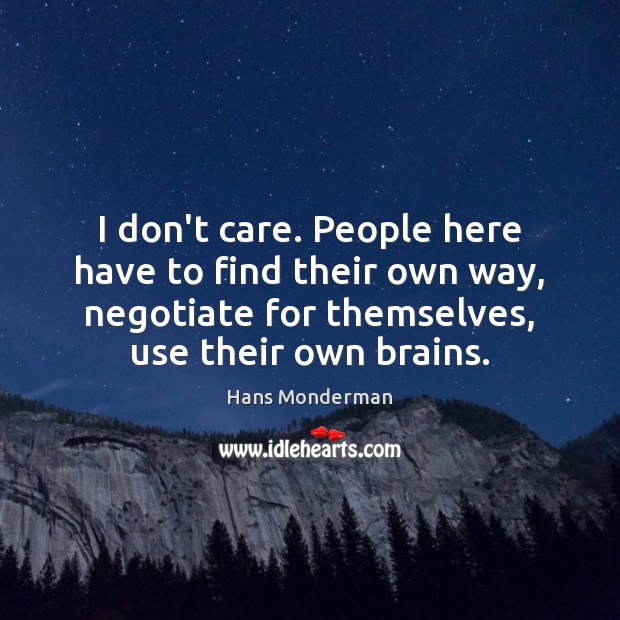 I don't care. People here have to find their own way, negotiate Image