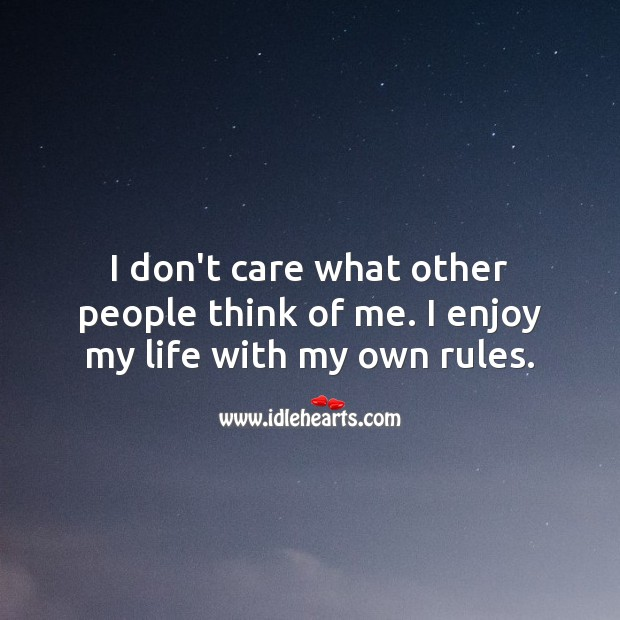I don't care what other people think of me. I enjoy my life with my own rules. I Don't Care Quotes Image