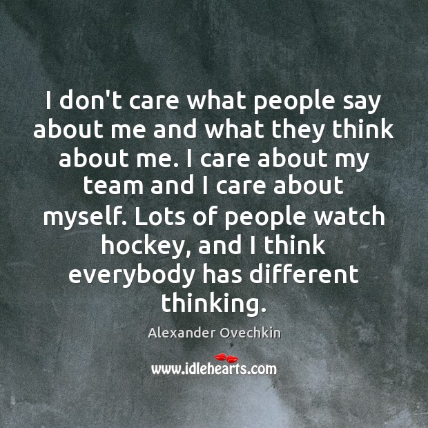 I don't care what people say about me and what they think Image
