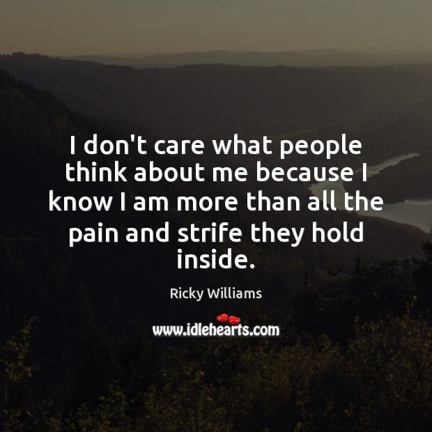 I don't care what people think about me because I know I Image
