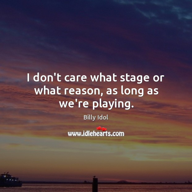 Image, I don't care what stage or what reason, as long as we're playing.