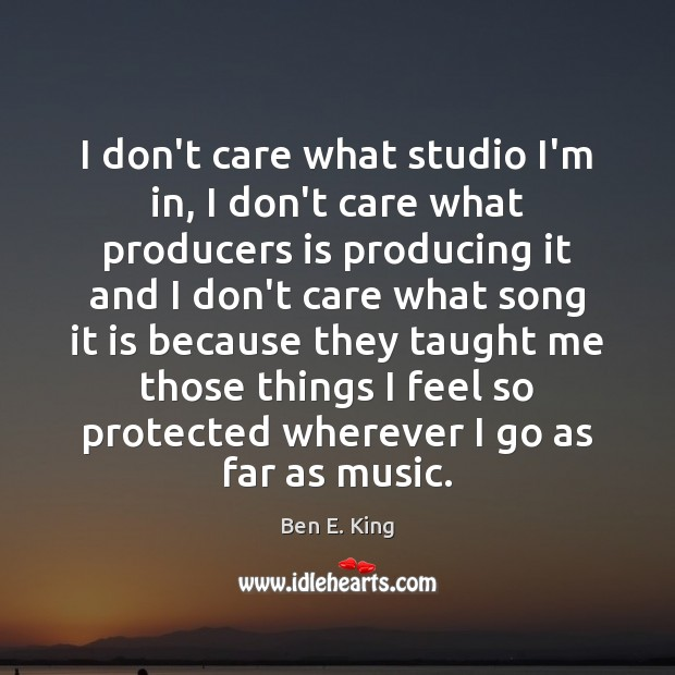 Image, I don't care what studio I'm in, I don't care what producers