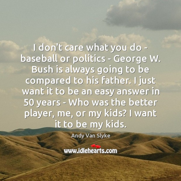 Image, I don't care what you do – baseball or politics – George