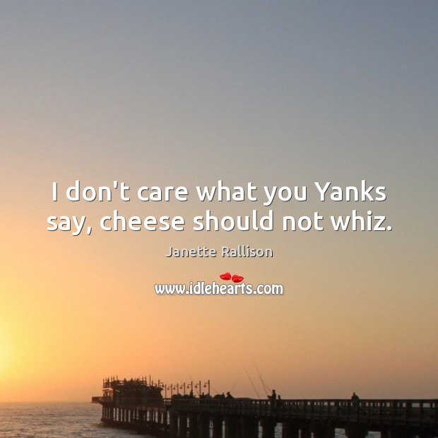 Image, I don't care what you Yanks say, cheese should not whiz.
