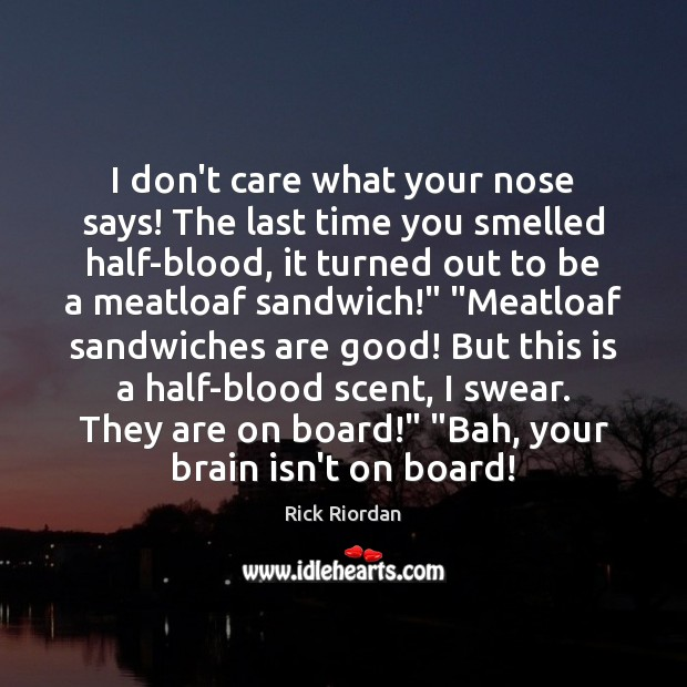 I don't care what your nose says! The last time you smelled Image