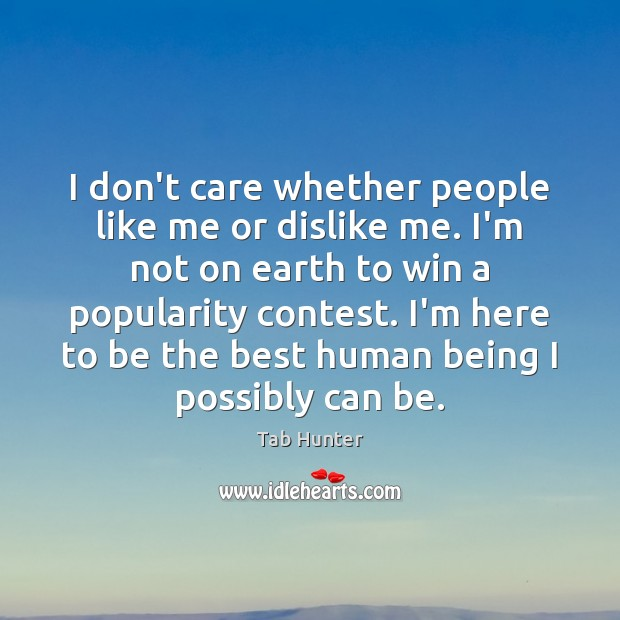 I don't care whether people like me or dislike me. I'm not Image