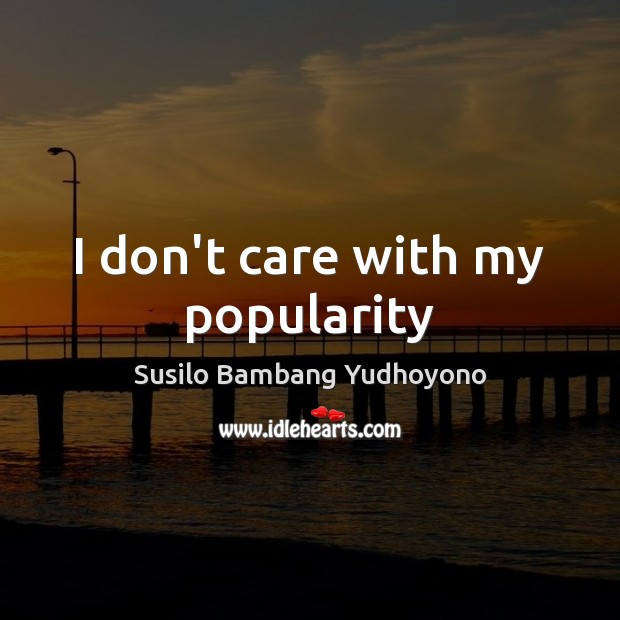 I don't care with my popularity Image