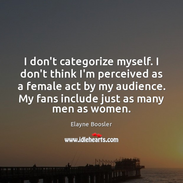 I don't categorize myself. I don't think I'm perceived as a female Image