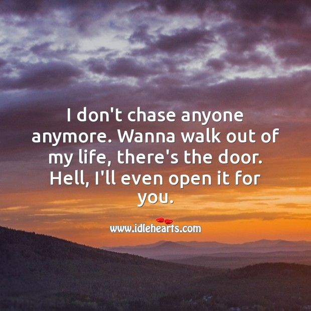 Image, I don't chase anyone anymore. Wanna walk out of my life, there's the door.