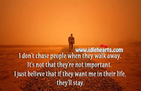 I just believe that if they want me in their life they'll stay. Image