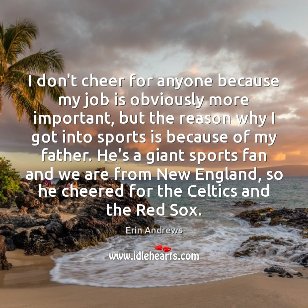 I don't cheer for anyone because my job is obviously more important, Sports Quotes Image