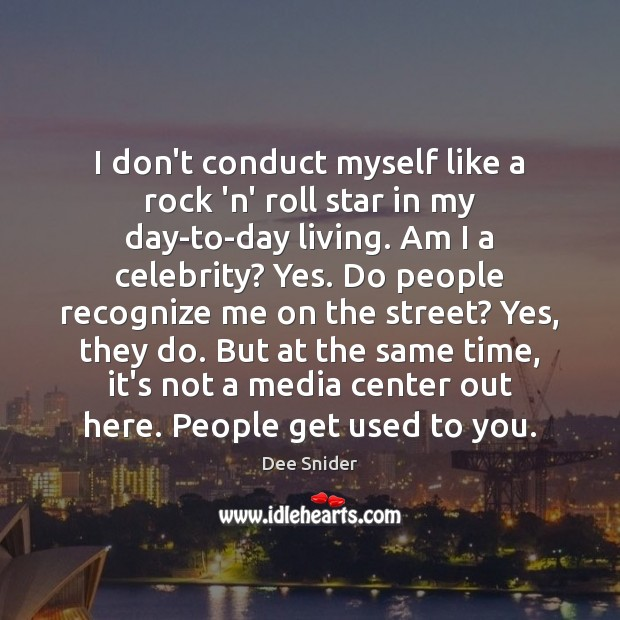 I don't conduct myself like a rock 'n' roll star in my Image