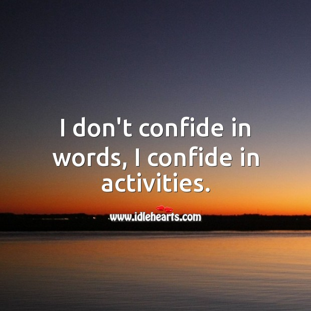 I don't confide in words, I confide in activities. Trust Quotes Image