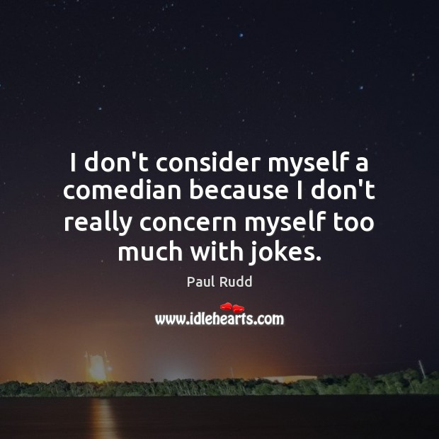 Image, I don't consider myself a comedian because I don't really concern myself