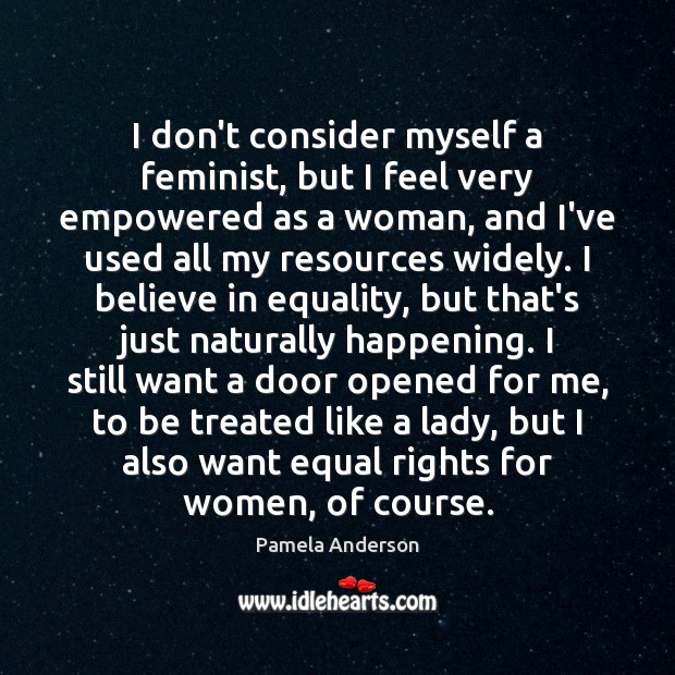 I don't consider myself a feminist, but I feel very empowered as Pamela Anderson Picture Quote