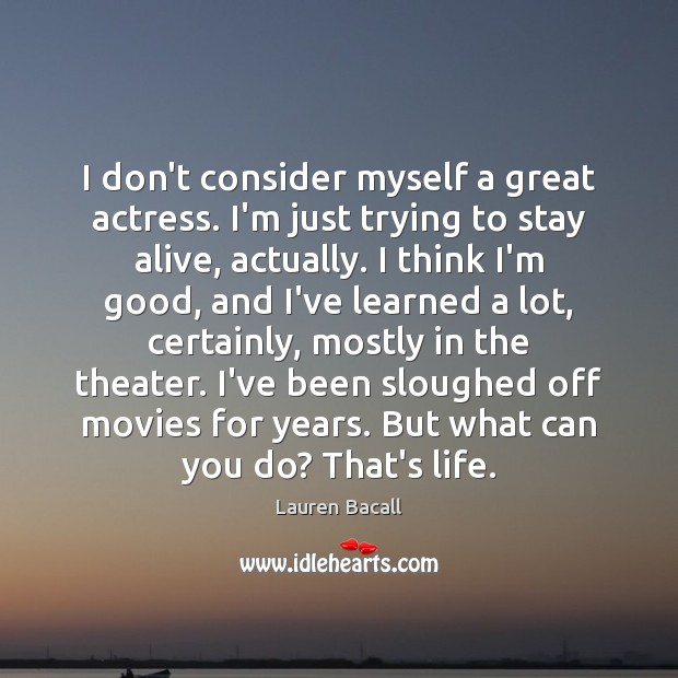 I don't consider myself a great actress. I'm just trying to stay Lauren Bacall Picture Quote