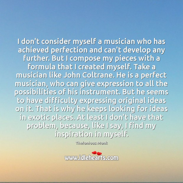 I don't consider myself a musician who has achieved perfection and can't Image