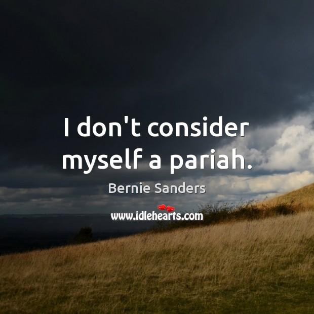 I don't consider myself a pariah. Image