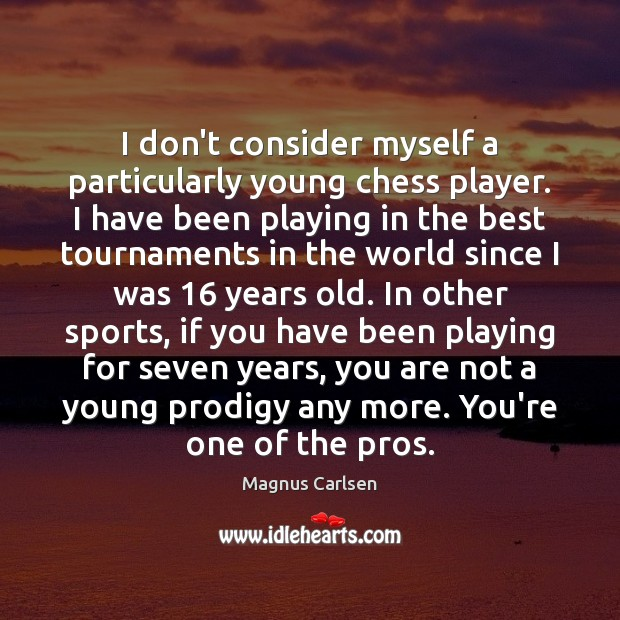I don't consider myself a particularly young chess player. I have been Magnus Carlsen Picture Quote