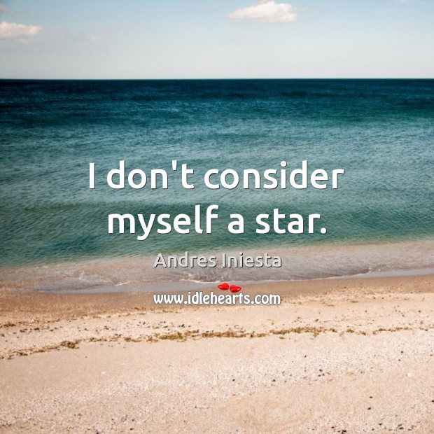 Image, I don't consider myself a star.