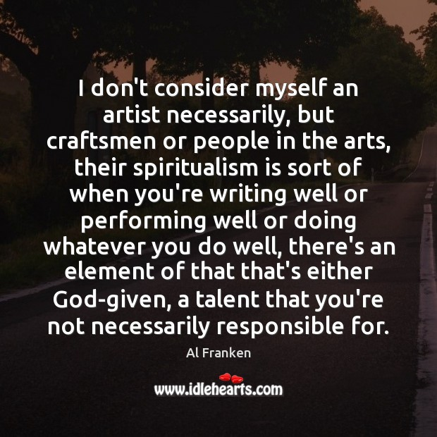 Image, I don't consider myself an artist necessarily, but craftsmen or people in