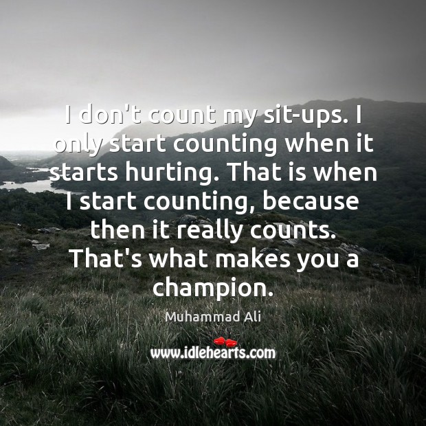 I don't count my sit-ups. I only start counting when it starts Image