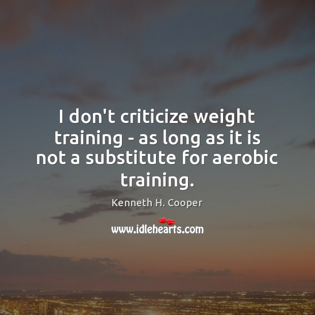 Image, I don't criticize weight training – as long as it is not