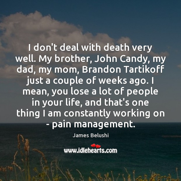 I don't deal with death very well. My brother, John Candy, my Image