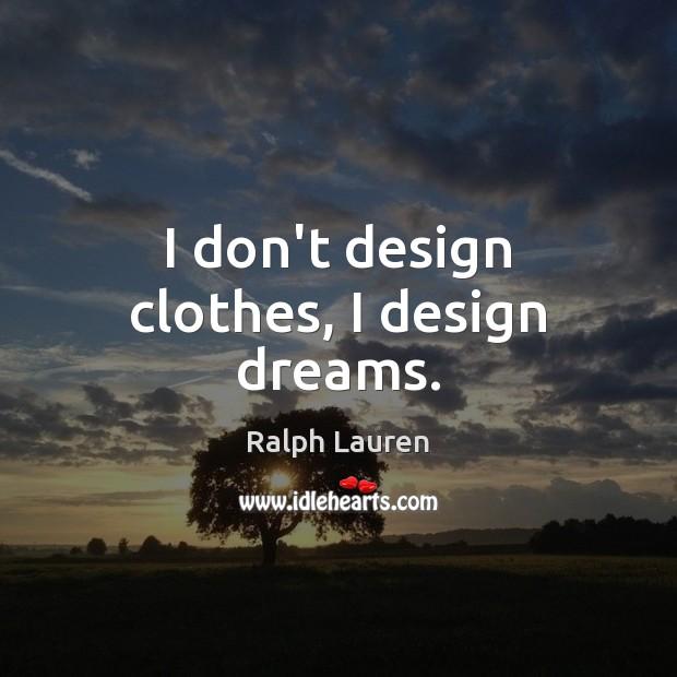 Image, I don't design clothes, I design dreams.