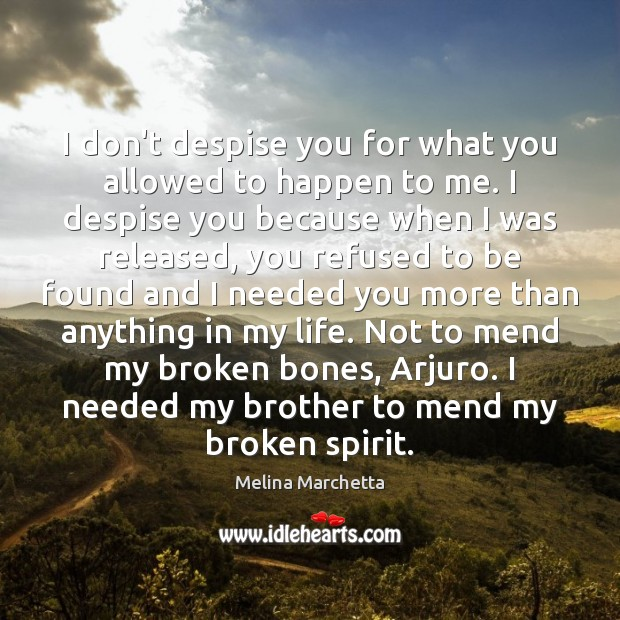 I don't despise you for what you allowed to happen to me. Melina Marchetta Picture Quote